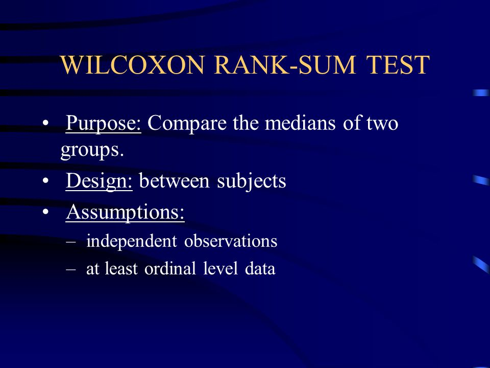 NON-PARAMETRIC SUBSTITUTES FOR t-TESTS ParametricNon-Parametric Independent tWilcoxon Rank-Sum or Mann-Whitney Dependent tWilcoxon T