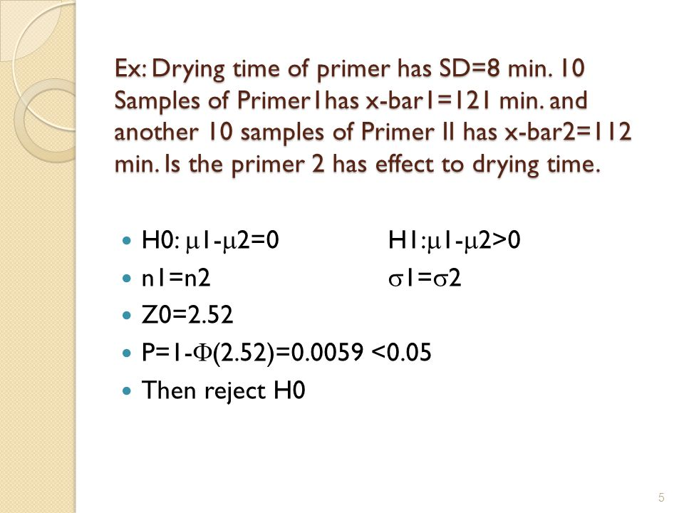 Ex: Drying time of primer has SD=8 min. 10 Samples of Primer1has x-bar1=121 min.