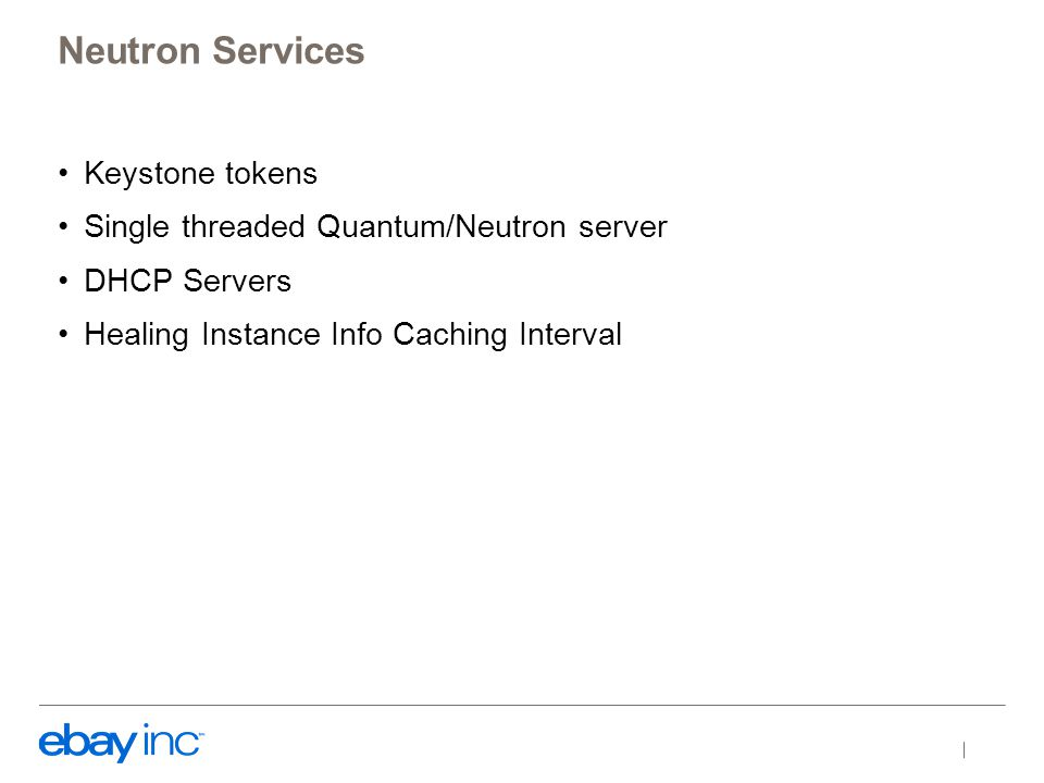 Keystone tokens Single threaded Quantum/Neutron server DHCP Servers Healing Instance Info Caching Interval Neutron Services