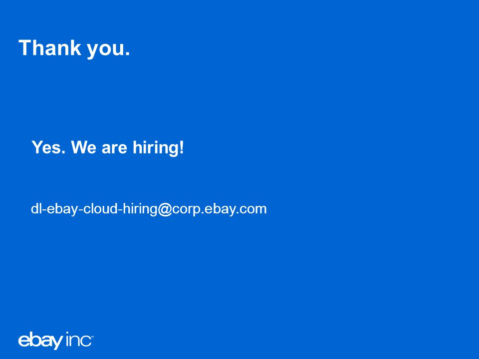 Thank you. Yes. We are hiring! dl-ebay-cloud-hiring@corp.ebay.com