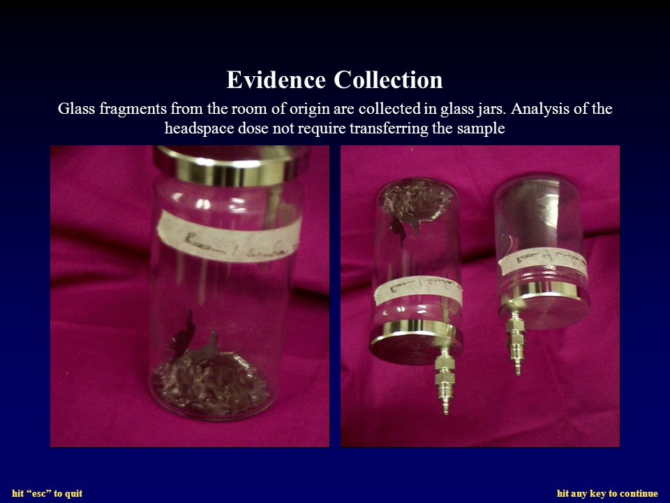 hit esc to quit hit any key to continue Evidence Collection Glass fragments from the room of origin are collected in glass jars.