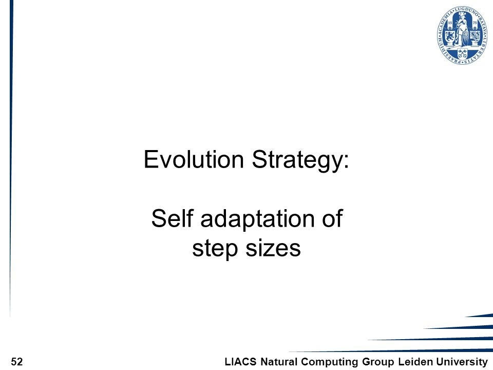 LIACS Natural Computing Group Leiden University52 Evolution Strategy: Self adaptation of step sizes
