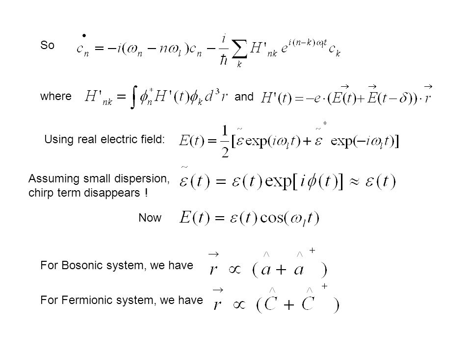 So where and Using real electric field: Assuming small dispersion, chirp term disappears .