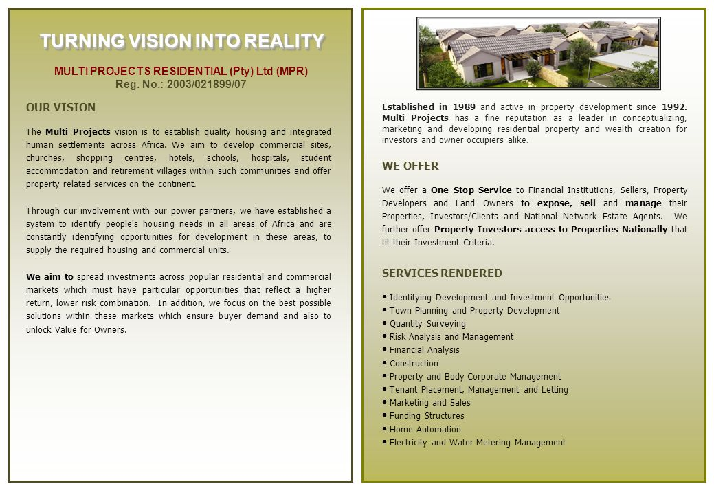 TURNING VISION INTO REALITY Established in 1989 and active in property development since 1992.