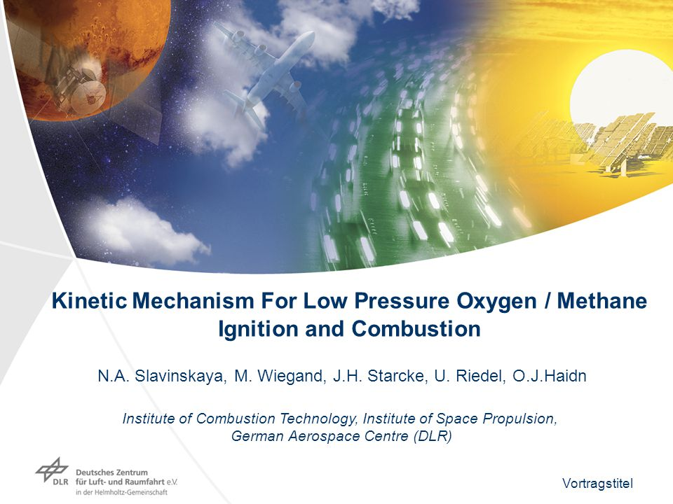 Vortragstitel 1 Kinetic Mechanism For Low Pressure Oxygen / Methane Ignition and Combustion N.A.