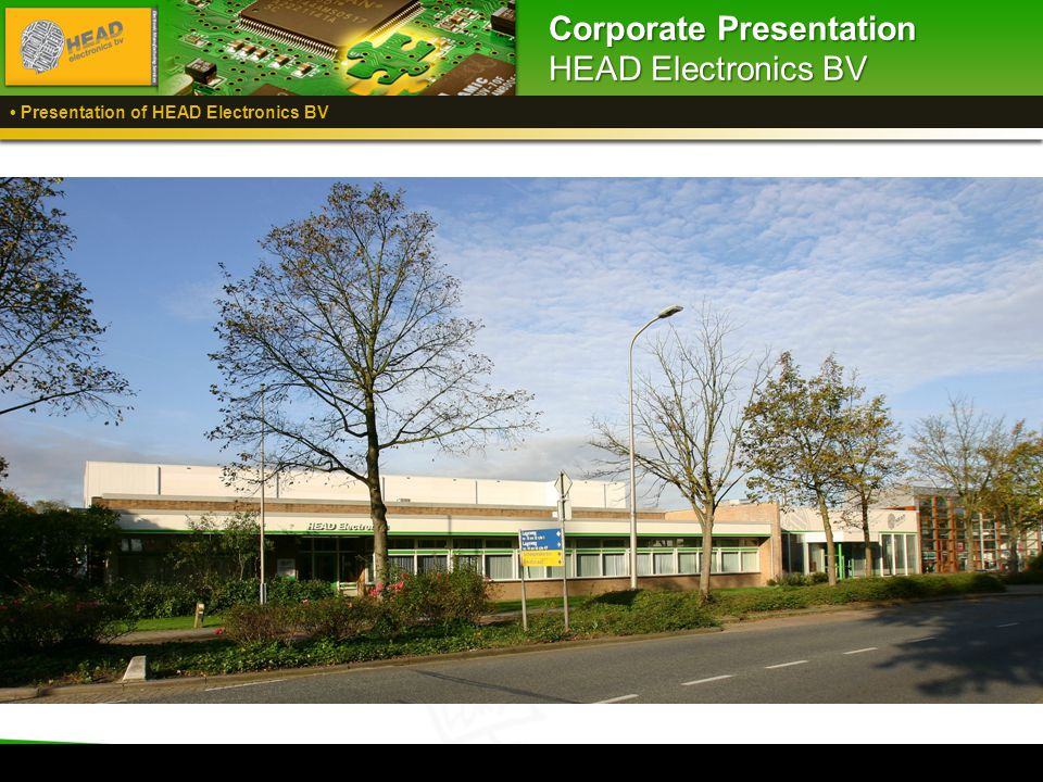 Welcome to HEAD Electronics BV 1 Corporate Presentation HEAD Electronics BV Presentation of HEAD Electronics BV