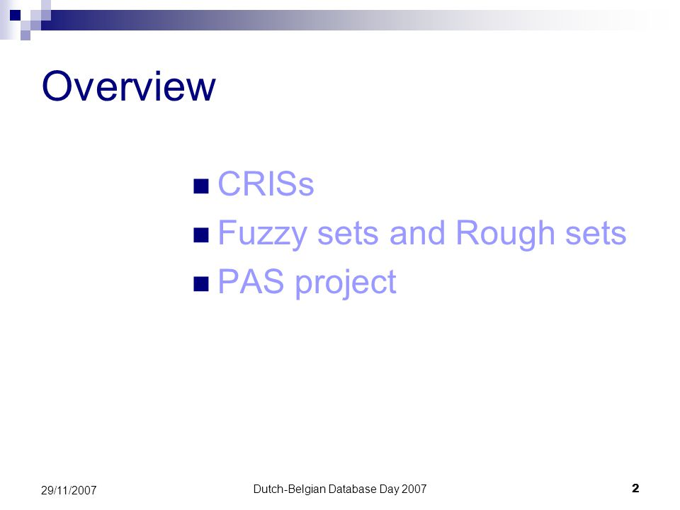 Dutch-Belgian Database Day 20072 29/11/2007 Overview CRISs Fuzzy sets and Rough sets PAS project