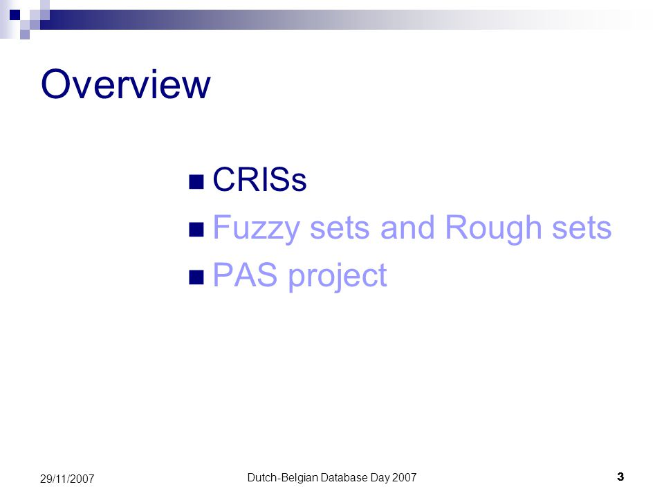 Dutch-Belgian Database Day 20073 29/11/2007 Overview CRISs Fuzzy sets and Rough sets PAS project