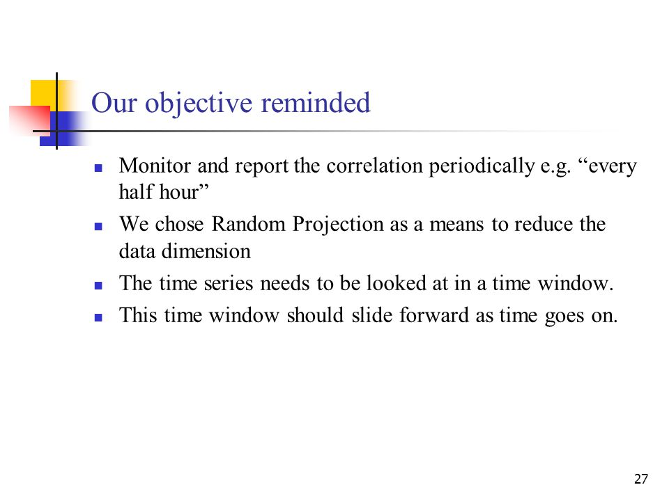 27 Our objective reminded Monitor and report the correlation periodically e.g.