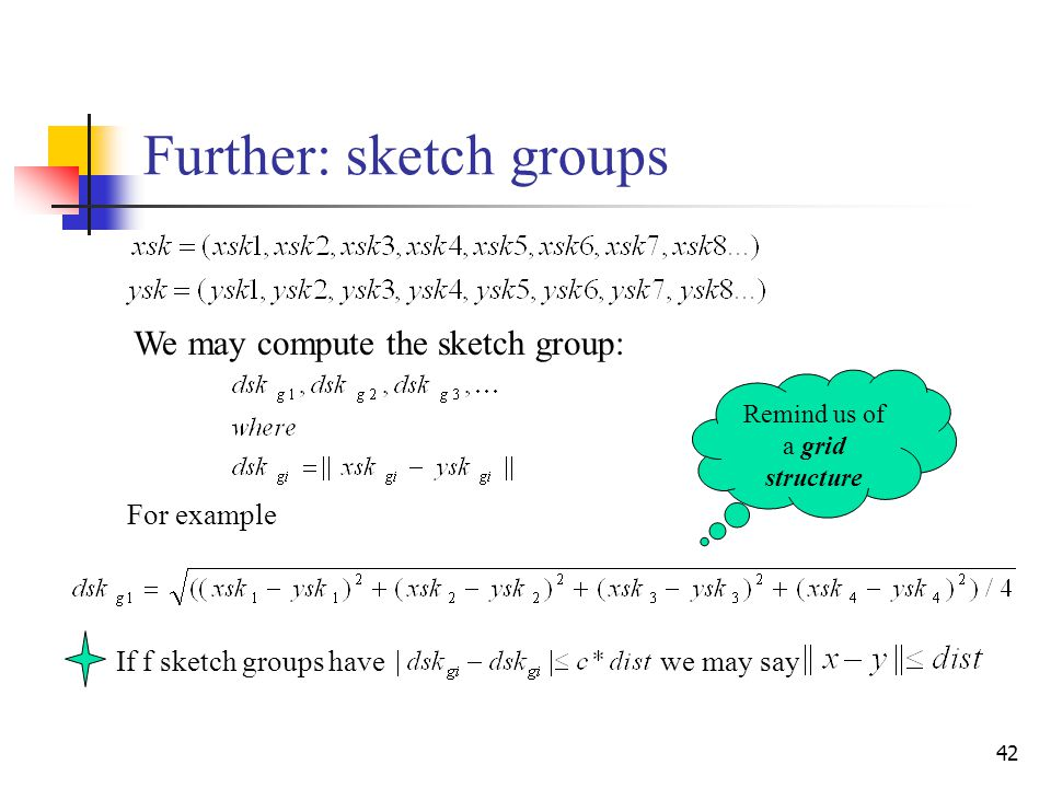 42 Further: sketch groups We may compute the sketch group: For example If f sketch groups have we may say Remind us of a grid structure