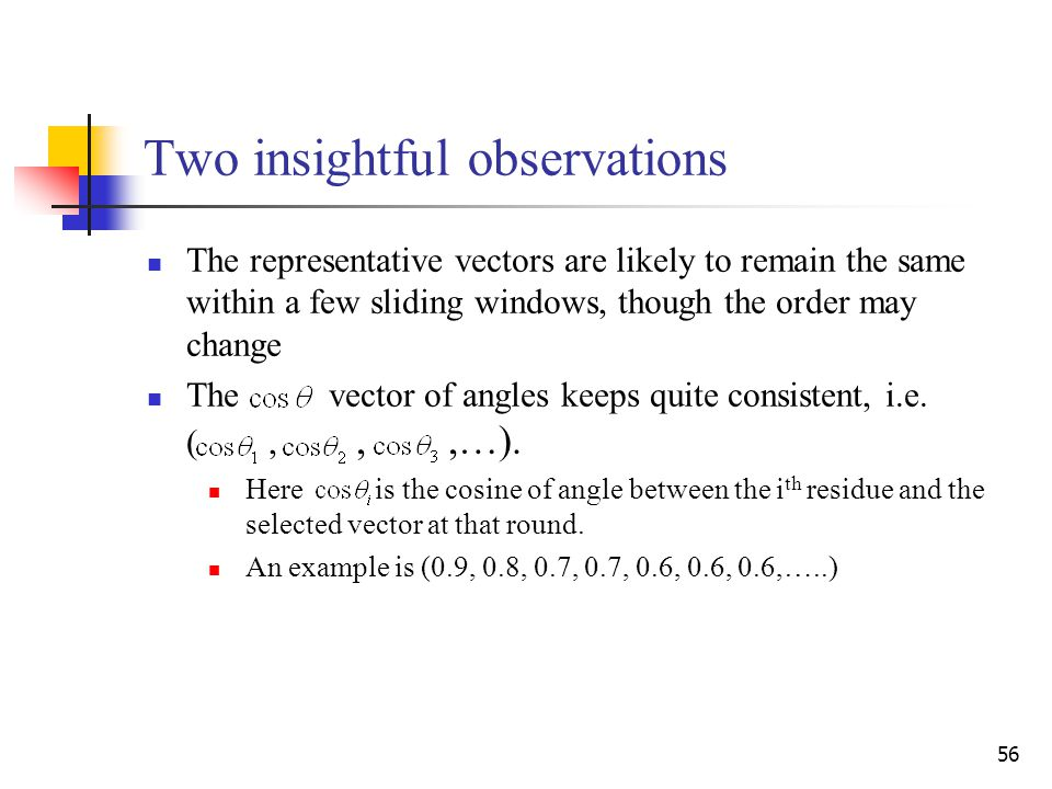 56 Two insightful observations The representative vectors are likely to remain the same within a few sliding windows, though the order may change The vector of angles keeps quite consistent, i.e.