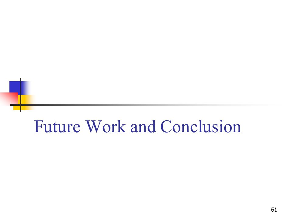 61 Future Work and Conclusion