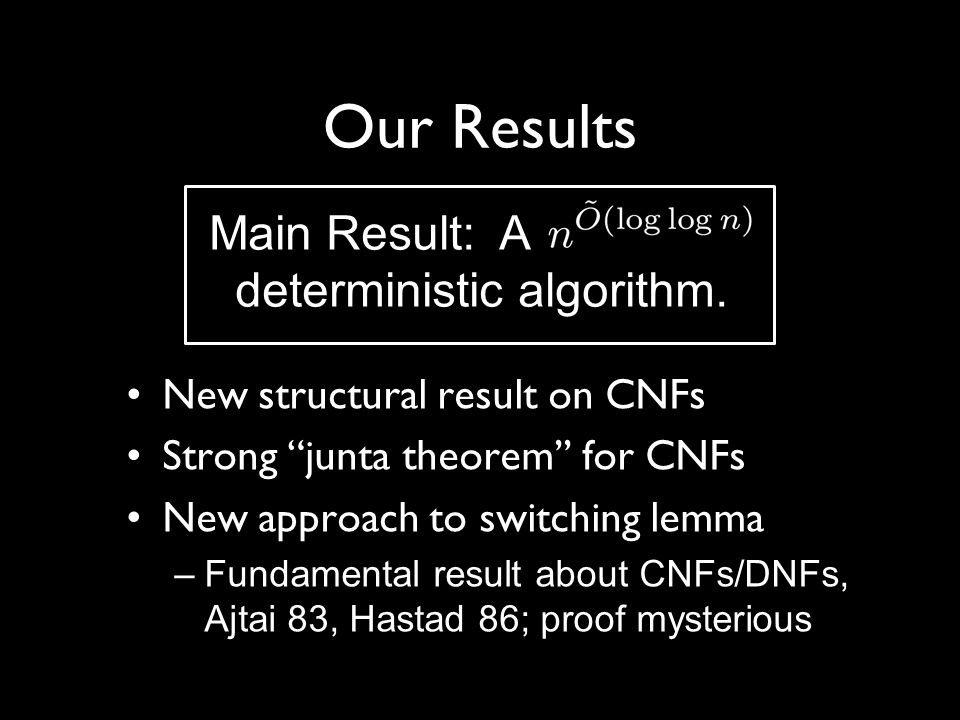 Our Results Main Result: A deterministic algorithm.