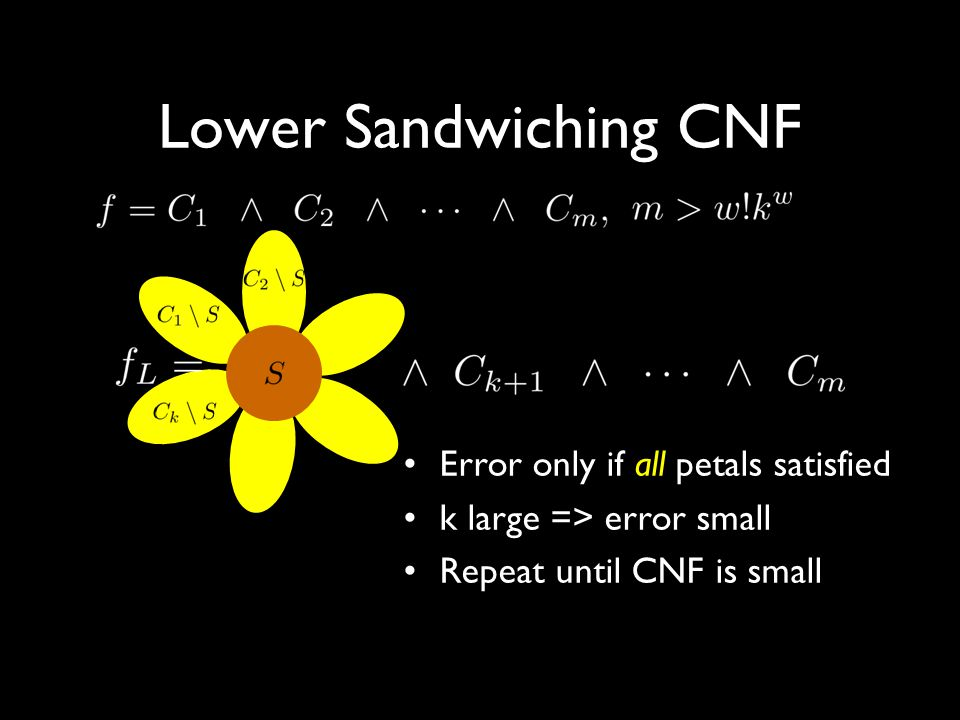 Lower Sandwiching CNF Error only if all petals satisfied k large => error small Repeat until CNF is small