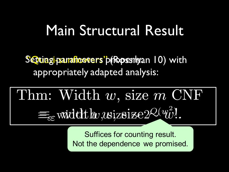 Quasi-sunflowers (Rossman 10) with appropriately adapted analysis: Main Structural Result Setting parameters properly: Suffices for counting result.