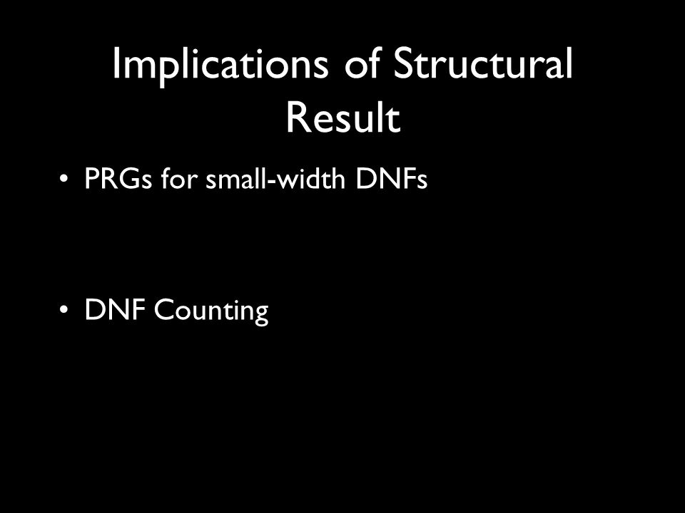 Implications of Structural Result PRGs for small-width DNFs DNF Counting