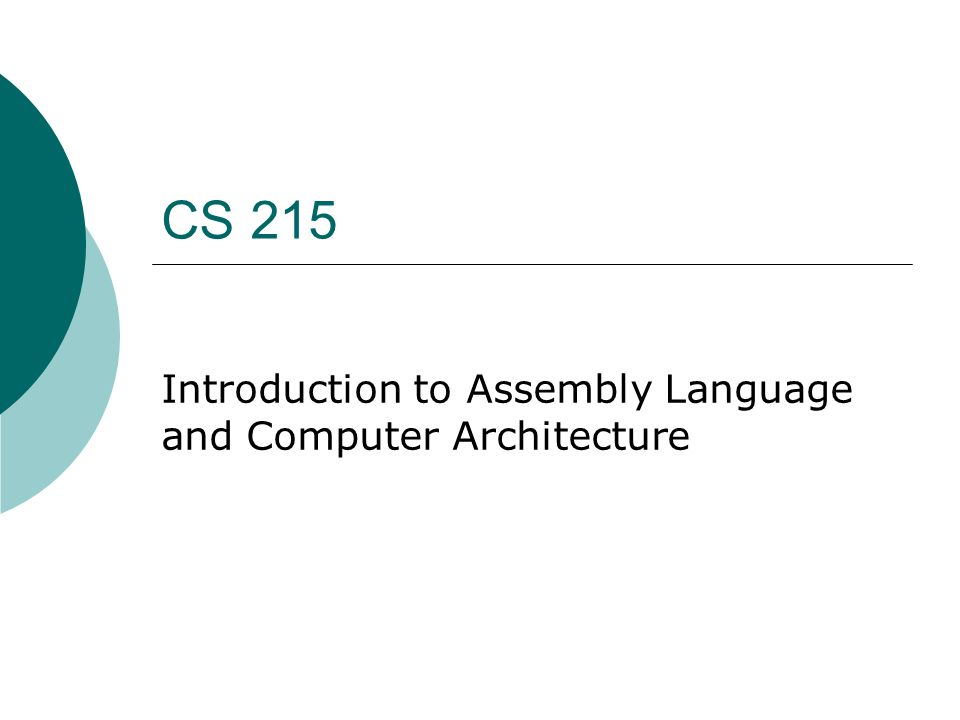 CS 215 Introduction to Assembly Language and Computer Architecture