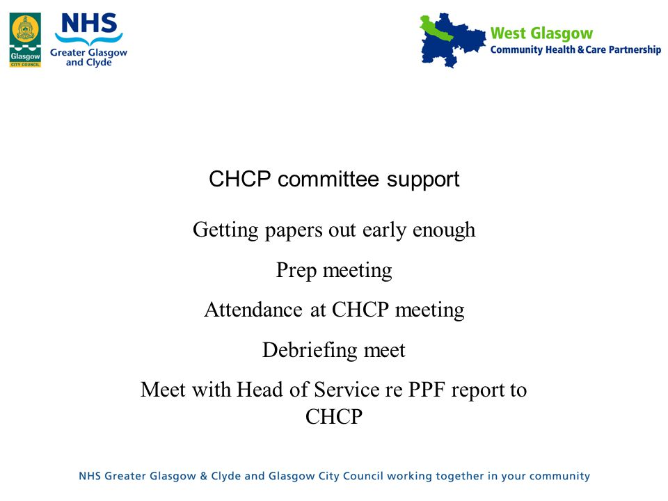 CHCP committee support Getting papers out early enough Prep meeting Attendance at CHCP meeting Debriefing meet Meet with Head of Service re PPF report to CHCP