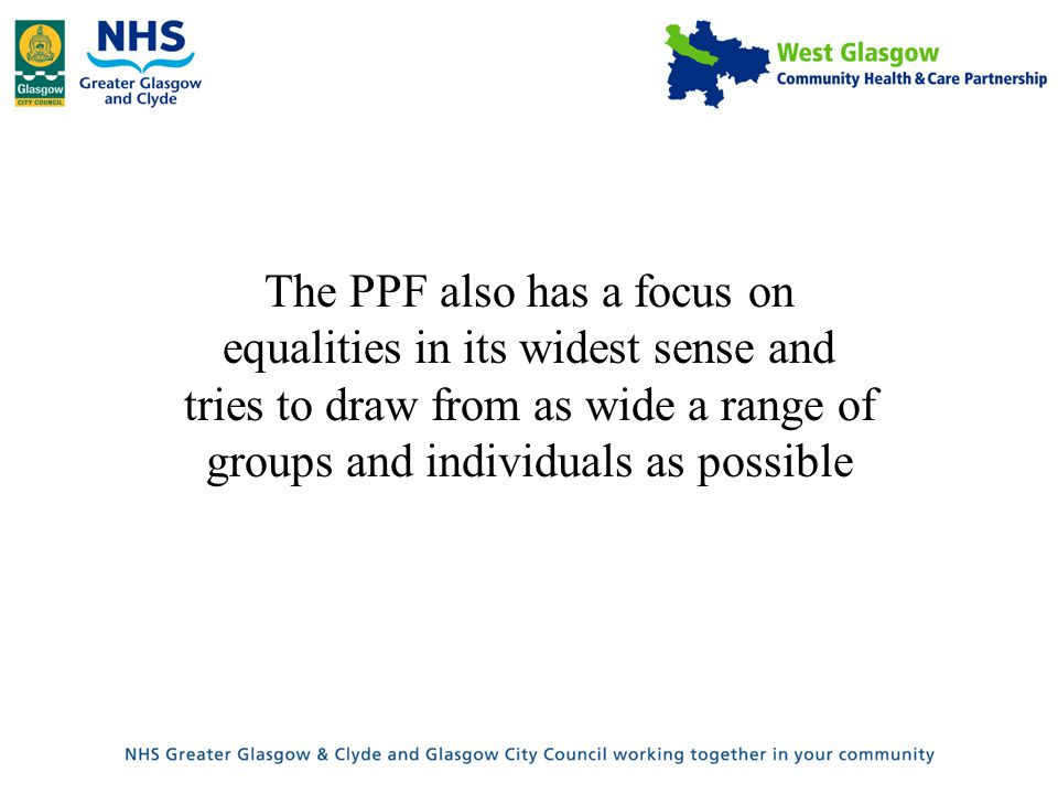 The PPF also has a focus on equalities in its widest sense and tries to draw from as wide a range of groups and individuals as possible