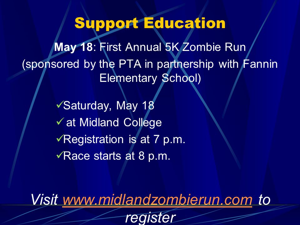 Support Education May 18: First Annual 5K Zombie Run (sponsored by the PTA in partnership with Fannin Elementary School) Saturday, May 18 at Midland College Registration is at 7 p.m.