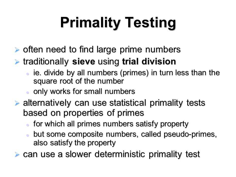 Primality Testing  often need to find large prime numbers  traditionally sieve using trial division ie.