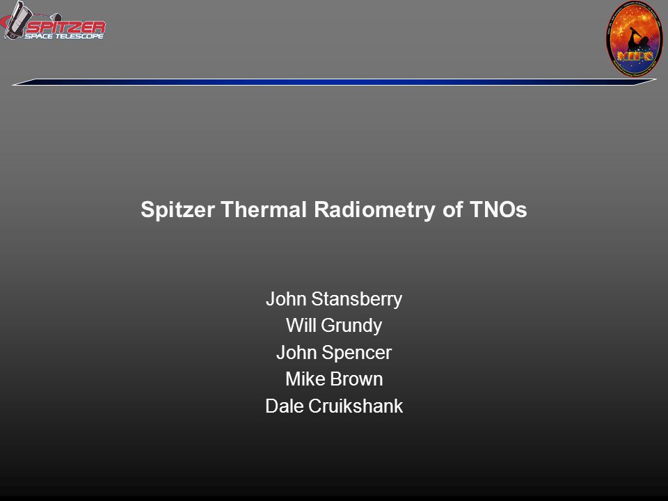 Spitzer Thermal Radiometry of TNOs John Stansberry Will Grundy John Spencer Mike Brown Dale Cruikshank