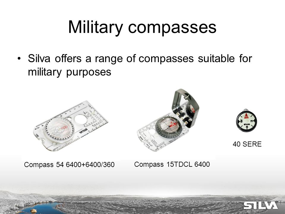Military compasses Silva offers a range of compasses suitable for military purposes Compass 54 6400+6400/360 Compass 15TDCL 6400 40 SERE