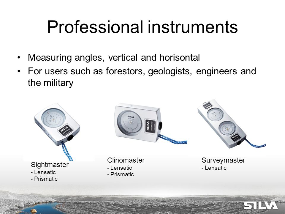 Professional instruments Measuring angles, vertical and horisontal For users such as forestors, geologists, engineers and the military Sightmaster - Lensatic - Prismatic Clinomaster - Lensatic - Prismatic Surveymaster - Lensatic