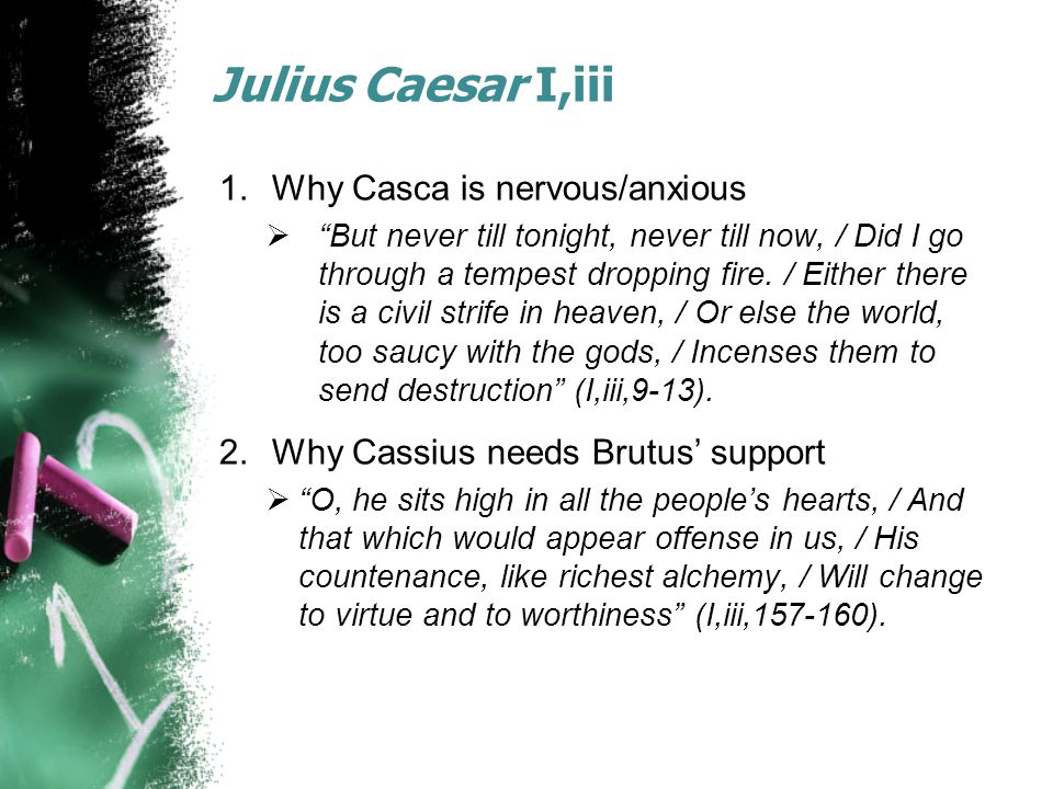 Julius Caesar I,iii 1.Why Casca is nervous/anxious  But never till tonight, never till now, / Did I go through a tempest dropping fire.