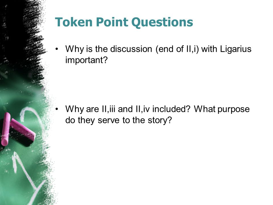 Token Point Questions Why is the discussion (end of II,i) with Ligarius important.