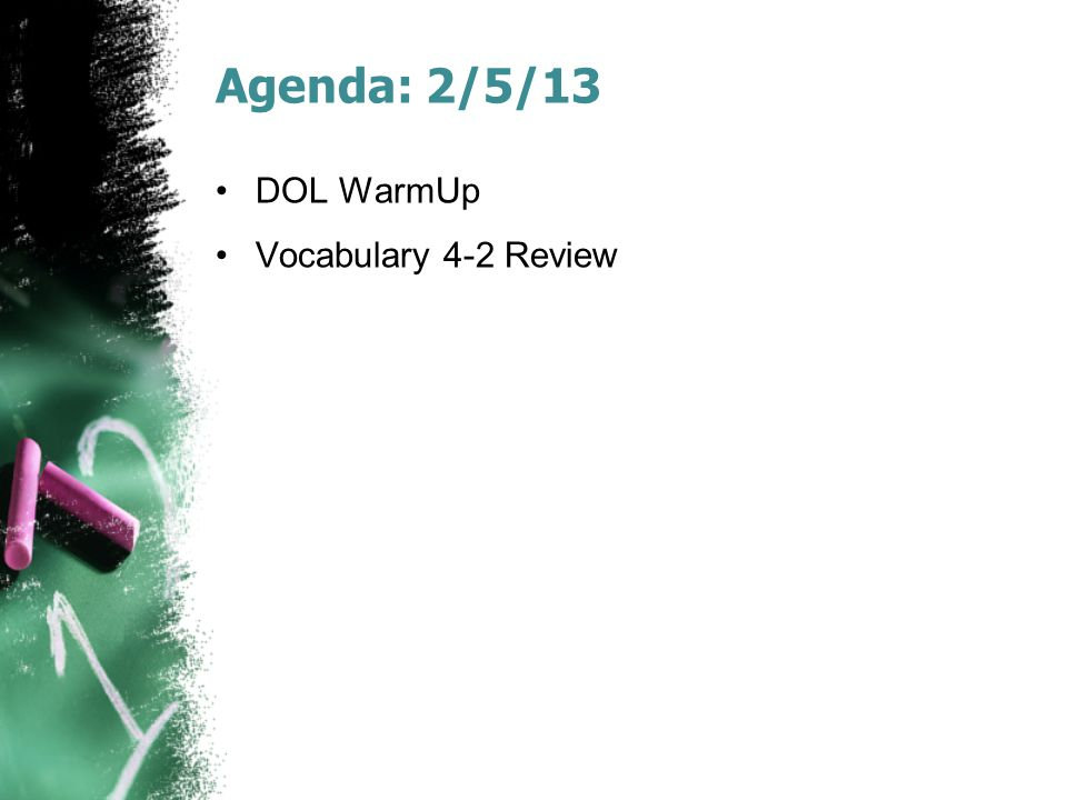 Agenda: 2/5/13 DOL WarmUp Vocabulary 4-2 Review