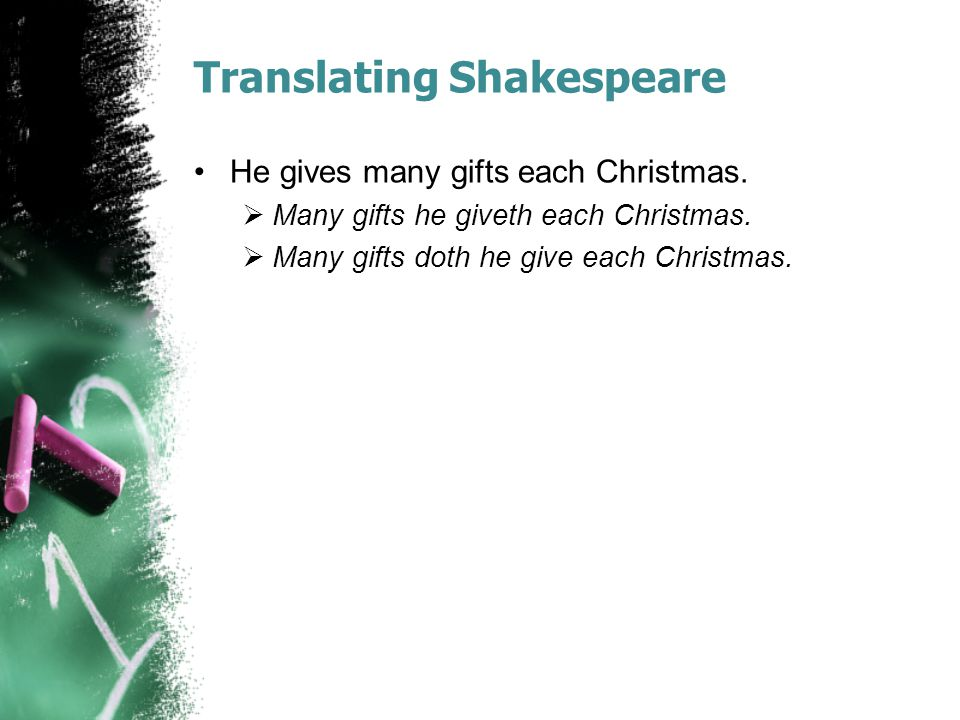 Translating Shakespeare He gives many gifts each Christmas.