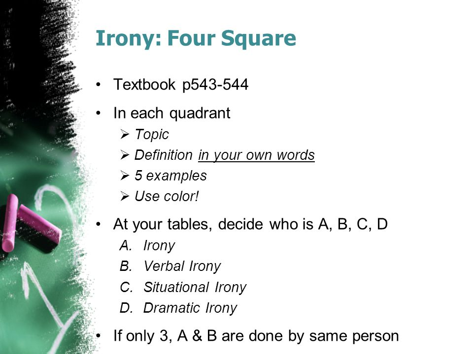 Irony: Four Square Textbook p543-544 In each quadrant  Topic  Definition in your own words  5 examples  Use color.