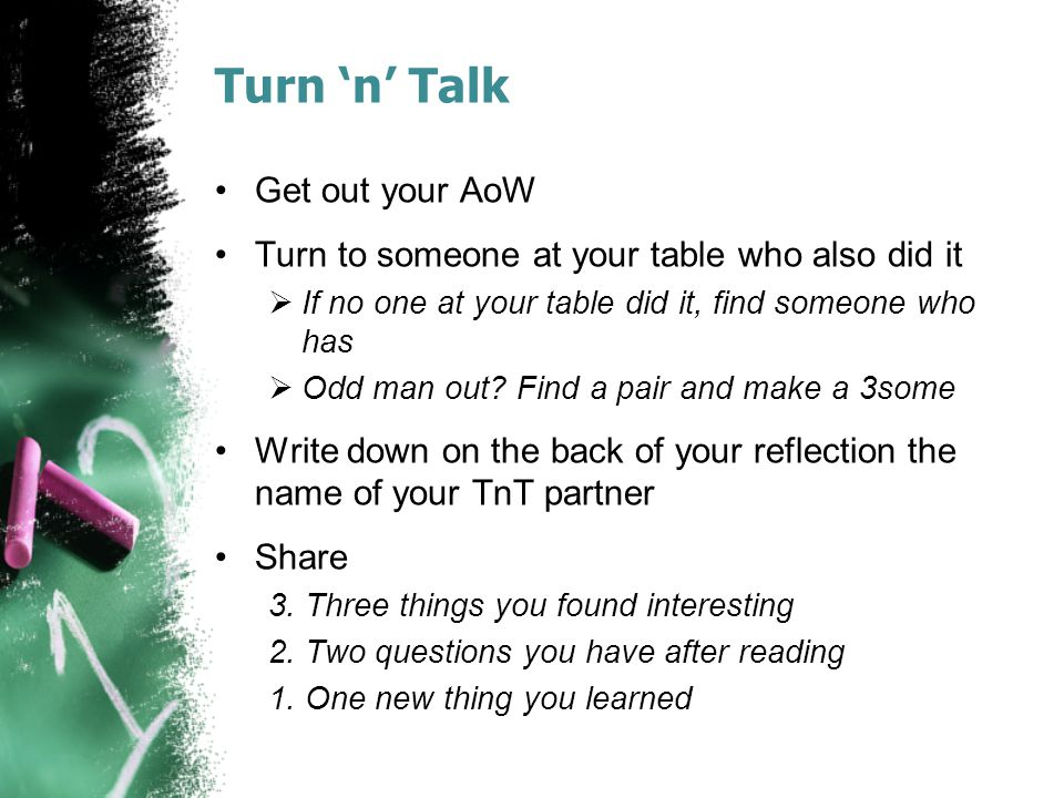 Turn 'n' Talk Get out your AoW Turn to someone at your table who also did it  If no one at your table did it, find someone who has  Odd man out.