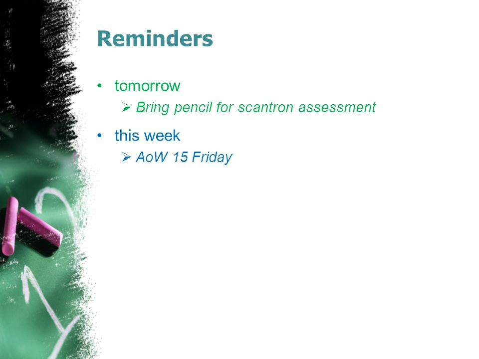Reminders tomorrow  Bring pencil for scantron assessment this week  AoW 15 Friday