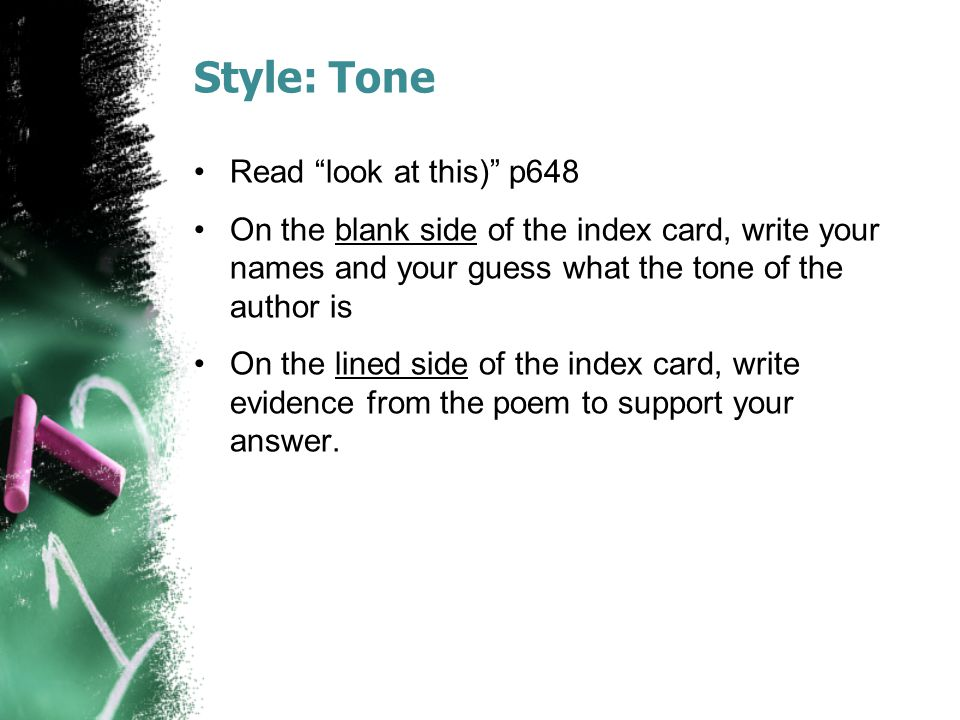 Style: Tone Read look at this) p648 On the blank side of the index card, write your names and your guess what the tone of the author is On the lined side of the index card, write evidence from the poem to support your answer.