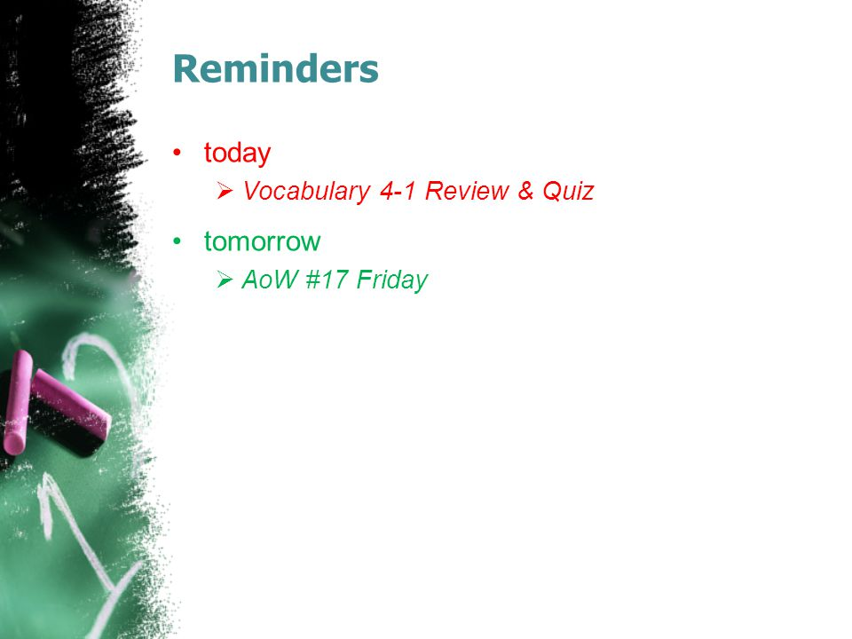 Reminders today  Vocabulary 4-1 Review & Quiz tomorrow  AoW #17 Friday