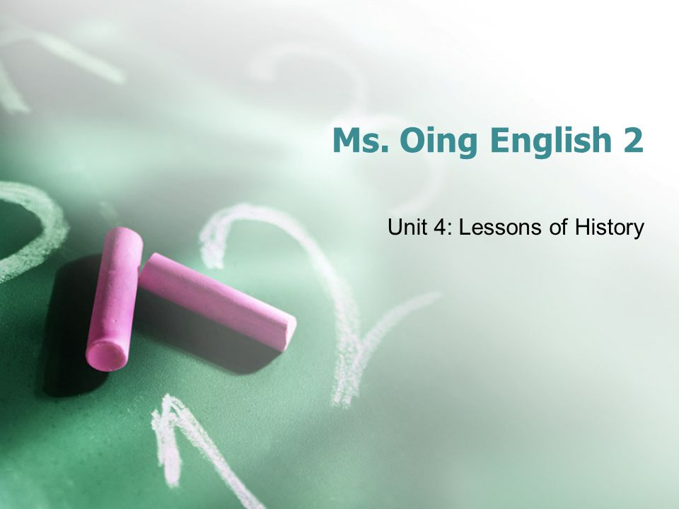 Ms. Oing English 2 Unit 4: Lessons of History
