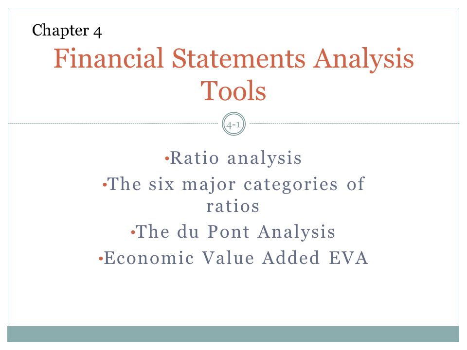 Ratio analysis The six major categories of ratios The du Pont Analysis Economic Value Added EVA 4-1 Financial Statements Analysis Tools Chapter 4