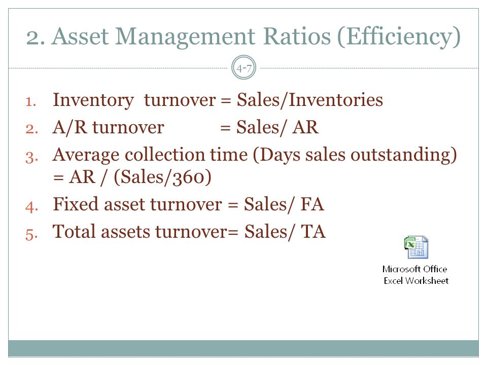 2. Asset Management Ratios (Efficiency) 4-7 1. Inventory turnover= Sales/Inventories 2.