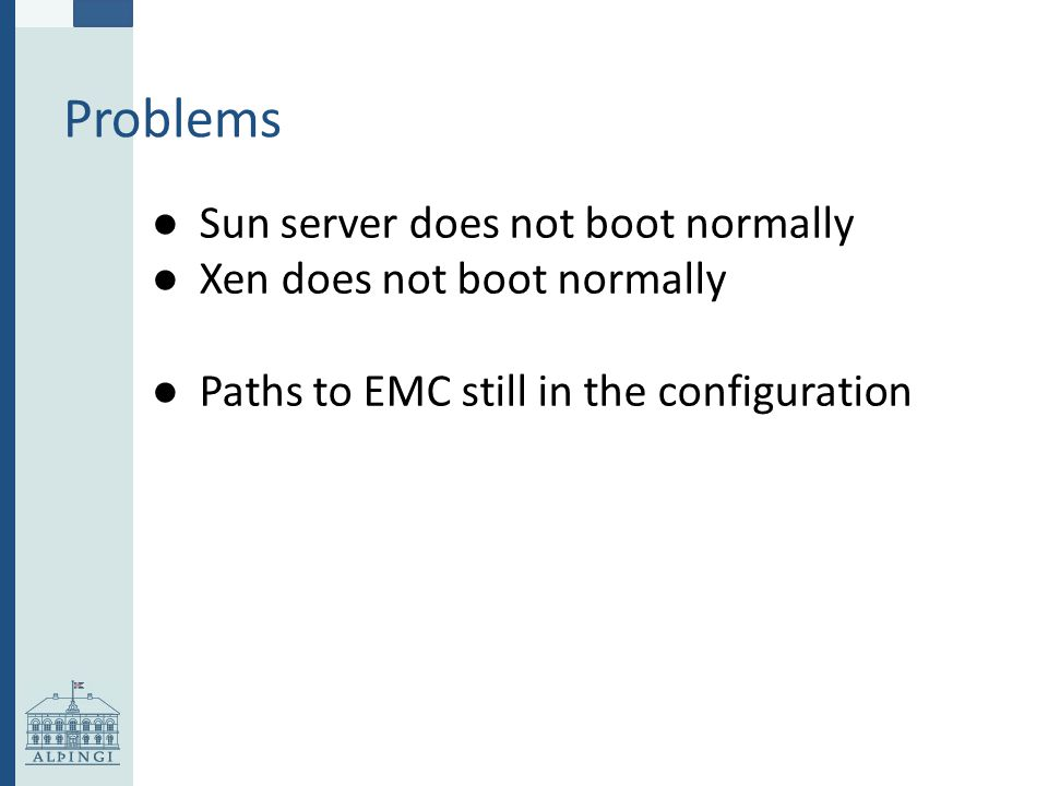 Problems ● Sun server does not boot normally ● Xen does not boot normally ● Paths to EMC still in the configuration