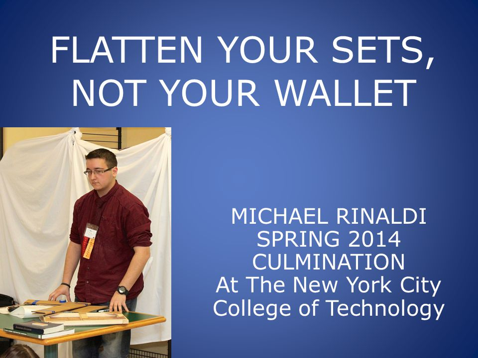 FLATTEN YOUR SETS, NOT YOUR WALLET MICHAEL RINALDI SPRING 2014 CULMINATION At The New York City College of Technology