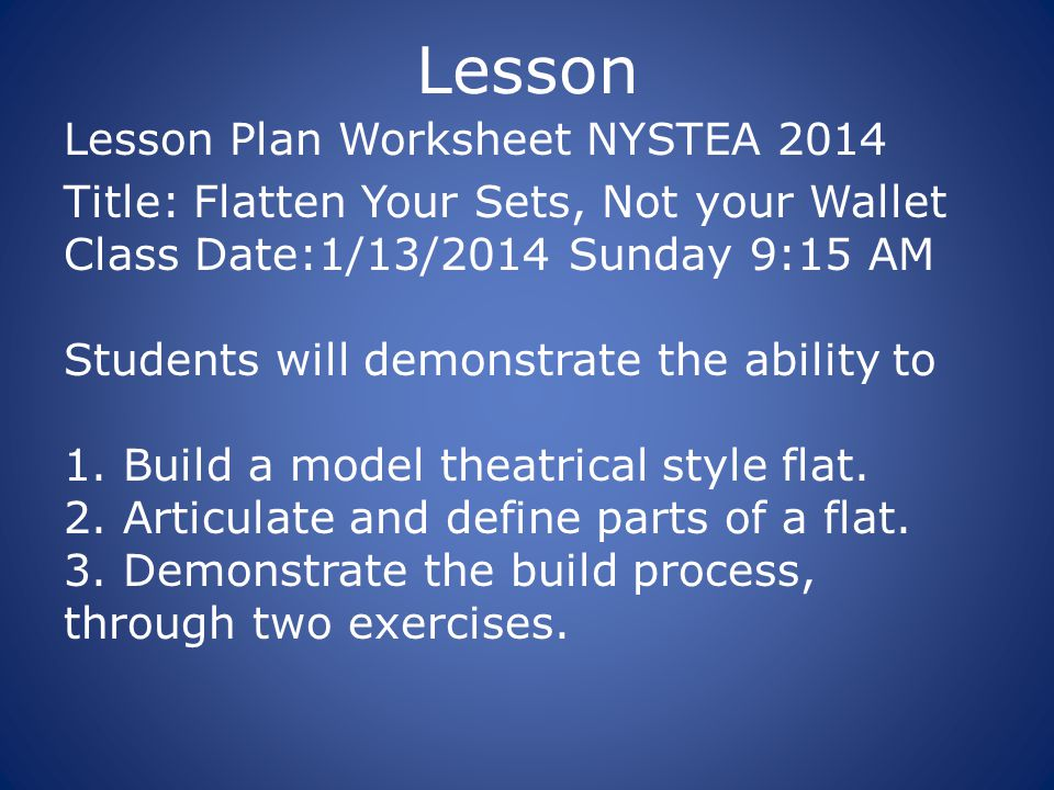 Lesson Lesson Plan Worksheet NYSTEA 2014 Title: Flatten Your Sets, Not your Wallet Class Date:1/13/2014 Sunday 9:15 AM Students will demonstrate the ability to 1.