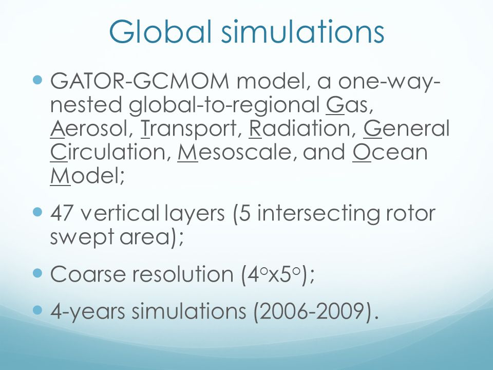Global simulations GATOR-GCMOM model, a one-way- nested global-to-regional Gas, Aerosol, Transport, Radiation, General Circulation, Mesoscale, and Ocean Model; 47 vertical layers (5 intersecting rotor swept area); Coarse resolution (4 o x5 o ); 4-years simulations (2006-2009).