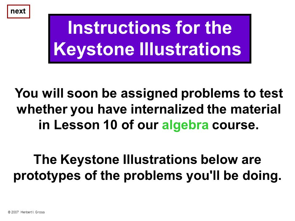 You will soon be assigned problems to test whether you have internalized the material in Lesson 10 of our algebra course.