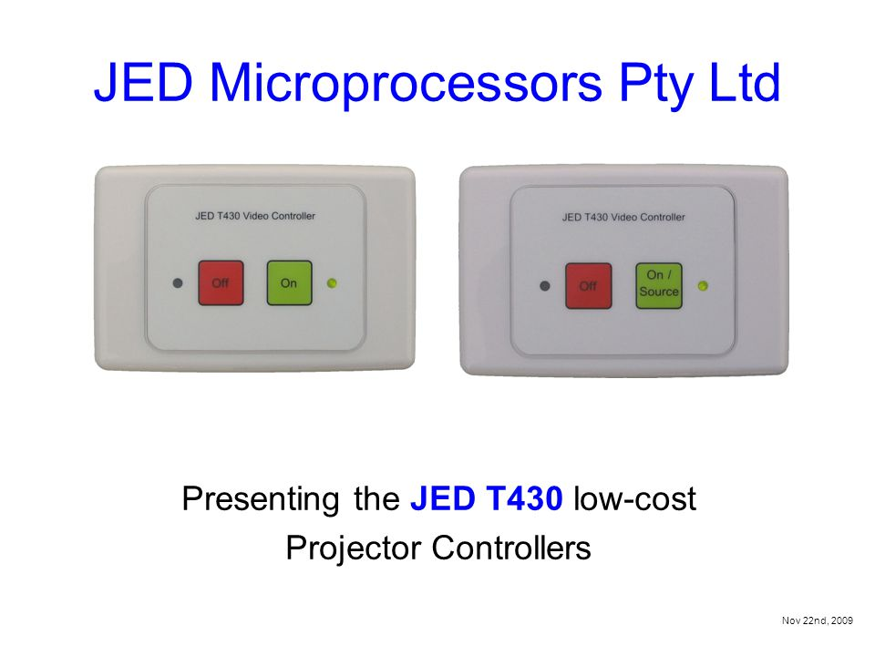 JED Microprocessors Pty Ltd Presenting the JED T430 low-cost Projector Controllers Nov 22nd, 2009