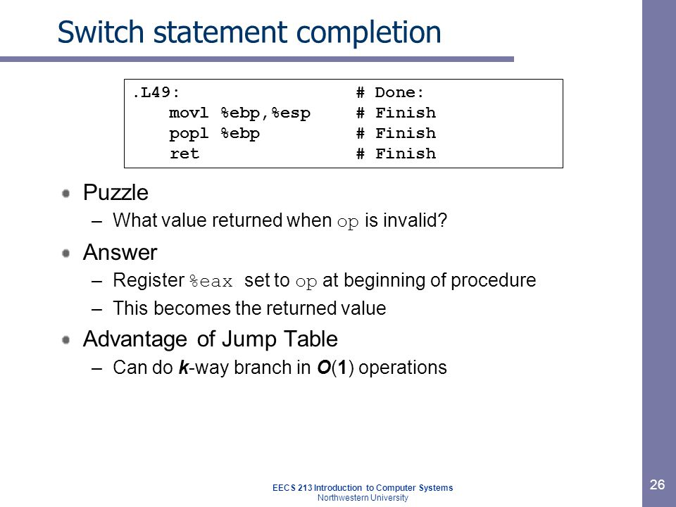 EECS 213 Introduction to Computer Systems Northwestern University 26 Switch statement completion Puzzle –What value returned when op is invalid.