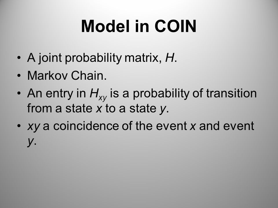 Model in COIN A joint probability matrix, H. Markov Chain.