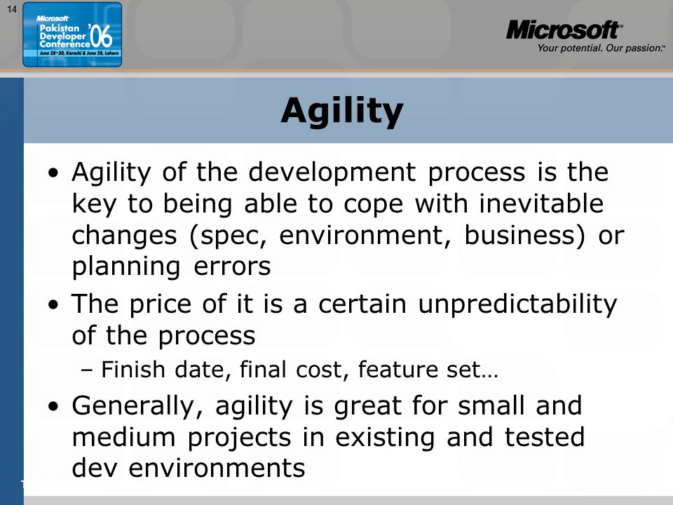 TEŽAVNOST: 20014 Agility Agility of the development process is the key to being able to cope with inevitable changes (spec, environment, business) or planning errors The price of it is a certain unpredictability of the process –Finish date, final cost, feature set… Generally, agility is great for small and medium projects in existing and tested dev environments