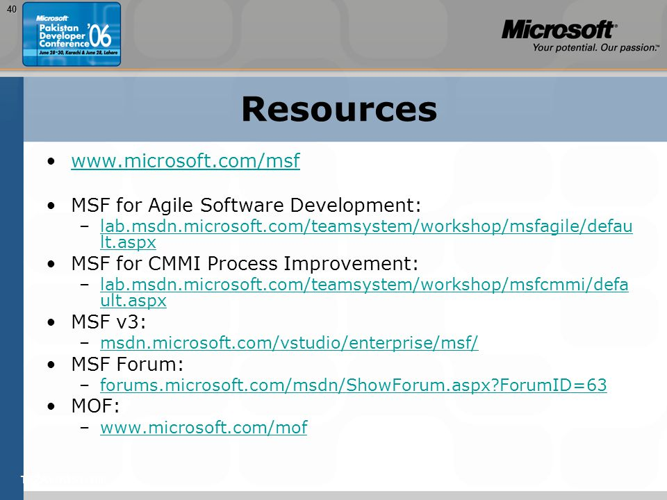 TEŽAVNOST: 20040 Resources www.microsoft.com/msf MSF for Agile Software Development: –lab.msdn.microsoft.com/teamsystem/workshop/msfagile/defau lt.aspxlab.msdn.microsoft.com/teamsystem/workshop/msfagile/defau lt.aspx MSF for CMMI Process Improvement: –lab.msdn.microsoft.com/teamsystem/workshop/msfcmmi/defa ult.aspxlab.msdn.microsoft.com/teamsystem/workshop/msfcmmi/defa ult.aspx MSF v3: –msdn.microsoft.com/vstudio/enterprise/msf/msdn.microsoft.com/vstudio/enterprise/msf/ MSF Forum: –forums.microsoft.com/msdn/ShowForum.aspx ForumID=63forums.microsoft.com/msdn/ShowForum.aspx ForumID=63 MOF: –www.microsoft.com/mofwww.microsoft.com/mof
